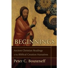 Beginnings Ancient Christian Readings of the Biblical Creation Narratives